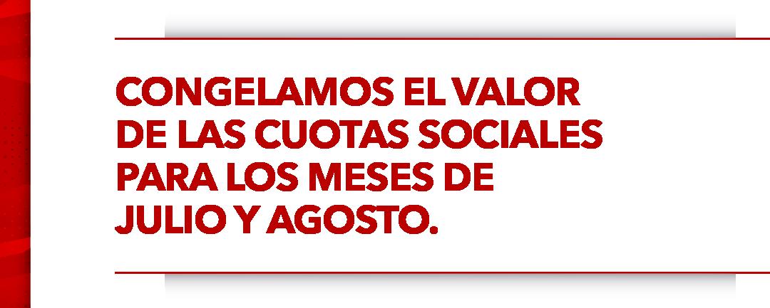 CONGELAMOS EL VALOR DE LAS CUOTAS SOCIALES PARA LOS MESES DE JULIO Y AGOSTO.